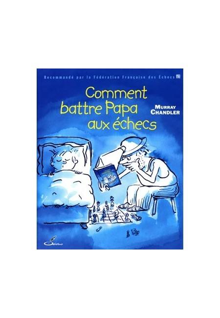 Comment battre Papa aux échecs est un livre d'échecs pour joueurs d'échecs qui ont envie de progresser aux échecs rapidement.