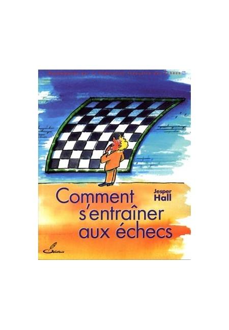 Le livre d'échecs de Jesper Hall aide le lecteur à se familiariser avec nombre de méthodes d'entraînement aux échecs