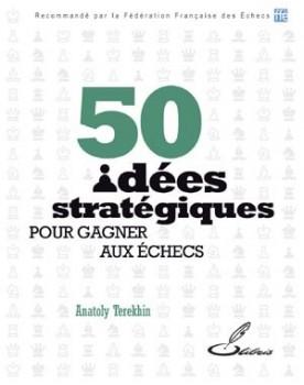 La stratégie aux échecs n'aura plus de secret pour vous grâce aux 50 procédés stratégiques de ce livre d'échecs